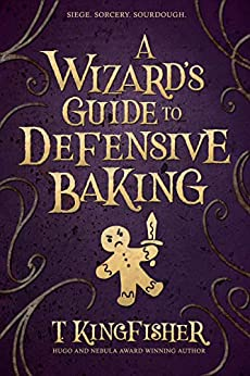 A Wizard's Guide To Defensive Baking by [T. Kingfisher]