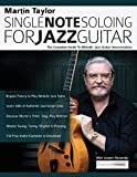 Martin Taylor Single Note Soloing for Jazz Guitar: The Complete Guide to Melodic Jazz Guitar Improvisation