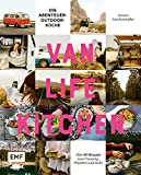 Van Life Kitchen – Die Abenteuer-Outdoor-Küche: Über 60 Rezepte zum Camping, Wandern und mehr