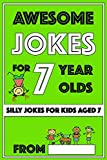 Awesome Jokes for 7 Year Olds: Silly Jokes for Kids Aged 7 (Jokes For...