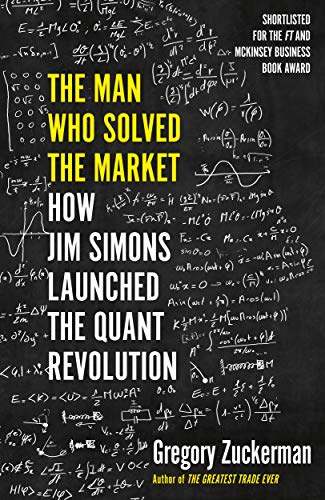 The Man Who Solved the Market: How Jim Simons Launched the Quant Revolution SHORTLISTED FOR THE FT & MCKINSEY BUSINESS BOOK OF THE YEAR AWARD 2019 Kindle Edition