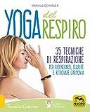 Yoga del respiro. 35 tecniche di respirazione per rigenerarsi, guarire e ritrovare l'armonia