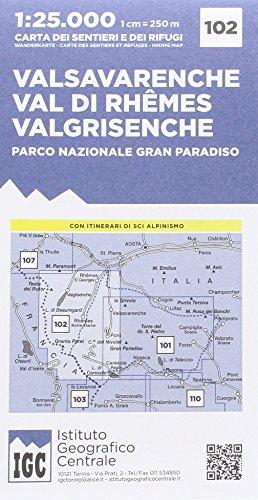 Carta n. 102 Valsavarenche, val di Rhemes, Valgrisenche. Carta dei sentieri e dei rifugi: Valsavarenche / Val di Rhmes / Valgrisenche / Parco nazionale Grand Paradiso