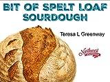 5 Spelt Loaf Sourdough - Baking the First Spelt Loaf