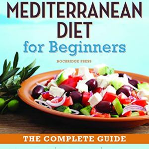 The Mediterranean Diet for Beginners: The Complete Guide - 40 Delicious Recipes, 7-Day Diet Meal Plan, and 10 Tips for Success 2 - My Weight Loss Today