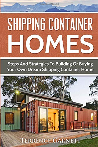 Shipping Container Homes: Steps And Strategies To Building Or Buying...