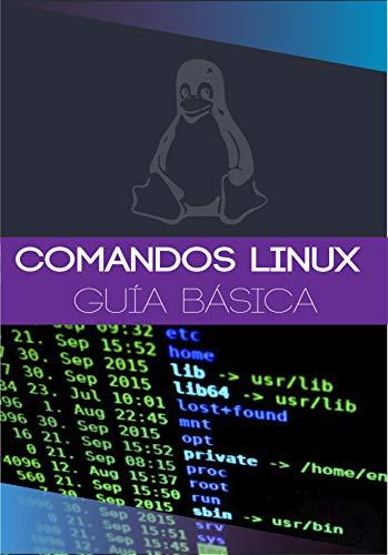 COMANDOS LINUX: Guía rápida y básica de comandos Linux para principiantes administradores de sistemas Linux