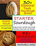 STARTER SOURDOUGH: Guide on how to make Sourdough to bake Pizza, Bread, Leaves and Pancakes with over 42+ Recipes.
