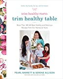 Trim Healthy Mama's Trim Healthy Table: More Than 300 All-New Healthy and Delicious Recipes from Our Homes to...
