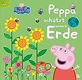 Peppa: Peppa schützt unsere Erde: Für Kita-Kinder: Einfache Tipps & Tricks für den alltäglichen Umweltschutz (Peppa Pig)