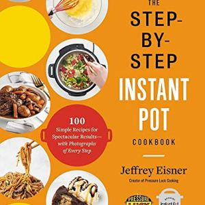 The Step-by-Step Instant Pot Cookbook: 100 Simple Recipes for Spectacular Results - with Photographs of Every Step 6 - My Weight Loss Today