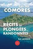 Îles des Comores, récits de plongées et randonnées: TOME 4 - Conseils...