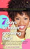 7 Days To Faster Growing Hair- Grow African American Hair Long : Hair Growing Methods and Natural Treatments for Balding