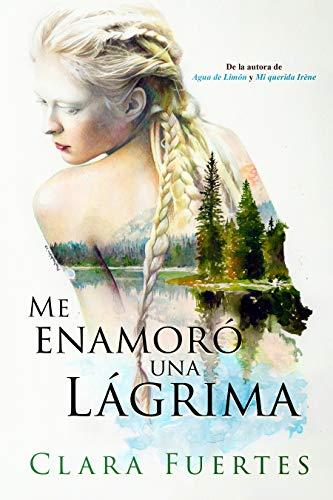 Me enamoró una lágrima de Clara Fuertes
