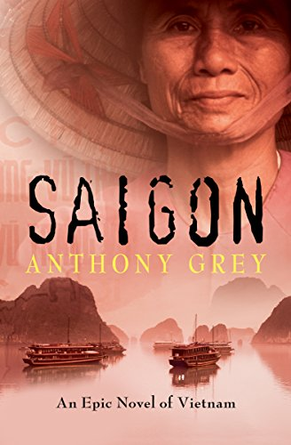 Saigon: An Epic Novel of Vietnam (English Edition) eBook: Grey, Anthony