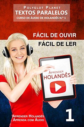 Aprender Holandês - Textos Paralelos | Fácil de ouvir - Fácil de ler: CURSO DE ÁUDIO DE HOLANDÊS N.º 1 (Aprender Holandês | Aprenda com Áudio)