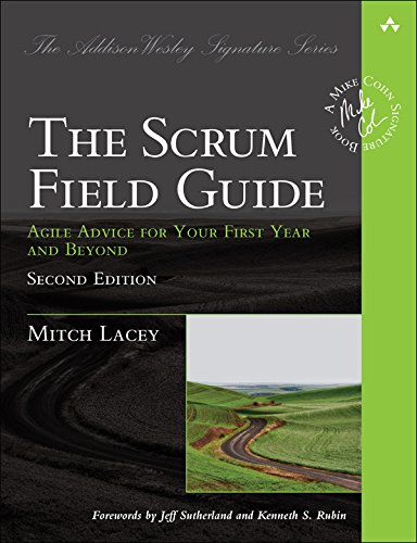 Scrum Field Guide, The: Agile Advice for Your First Year and Beyond (Addison-Wesley Signature Series (Cohn)) (English Edition)