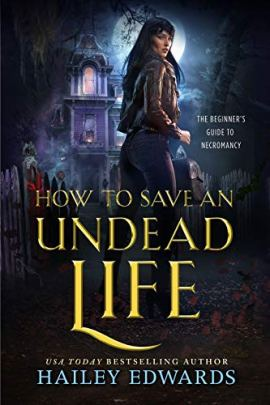 How to Save an Undead Life (The Beginner's Guide to Necromancy Book 1) by [Hailey Edwards]