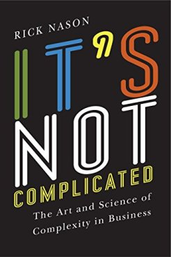 Richard Ronald Nason – It's Not Complicated: The Art and Science of Complexity in Business (Rotman-UTP Publishing)