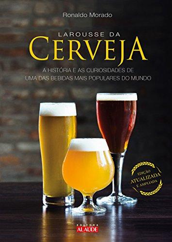 Larousse de cerveza: La historia y curiosidades de una de las bebidas más populares del mundo