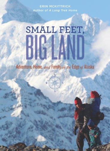 Small Feet, Big Land: Adventure, Home, and Family on the Edge of Alaska