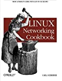 Linux Networking Cookbook: From Asterisk to Zebra with Easy-to-Use Recipes
