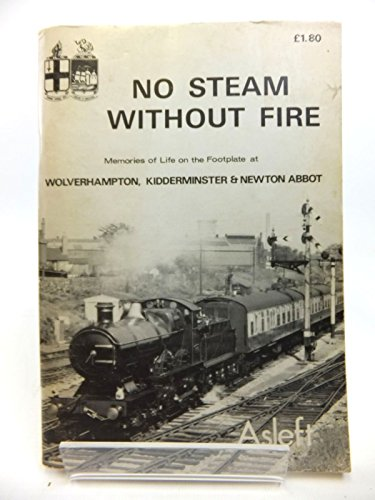 No steam without fire: Memories of life on the footplate at Wolverhampton, Kidderminster, and Newton Abbot