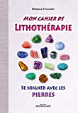 Mon cahier de lithothérapie