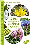 Guide photographique des fleurs sauvages - 960 plantes de France à identifier par la...