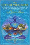 The City of Wellness: Restoring Your Health Through the Seven Kitchens of Consciousness by Queen Afua (2009) Paperback