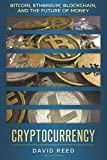 Cryptocurrency: Bitcoin, Ethereum, Blockchain, and the Future of Money