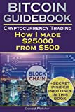 Crytocurrency And Trading: Or How I made $25000 from $500: Blockchain, How To Buy Bitcoin & Ethereum, Real Tips For Cryptocurrency Trading, Mastering Bitcoin, Cryptocurrency Investing, Ripple Coin
