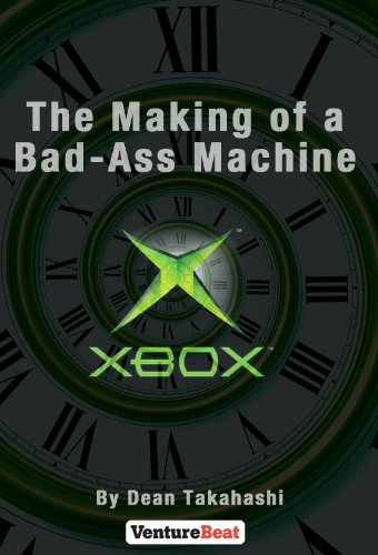 Xbox: The Making of a Bad-Ass Machine (English Edition)