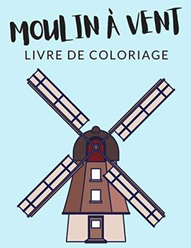 Moulin à Vent Livre de Coloriage: Cahier De Coloriage de Moulin à Vent, Cahier De Coloriage de Moulin Tour, Moulin sur Pivot, Plus de 30 Pages à ... et Enfants de 4 à 8 Ans et Plus - ✅