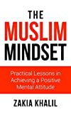 The Muslim Mindset: Practical Lessons in Achieving a Positive Mental Attitude