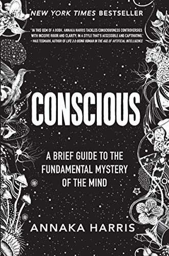 Conscious: A Brief Guide to the Fundamental Mystery of the...