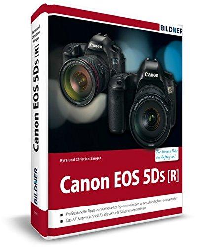Canon EOS 5DS / 5DS R - Fuer bessere Fotos von Anfang an!: Das grosse Praxisbuch zur Kamera