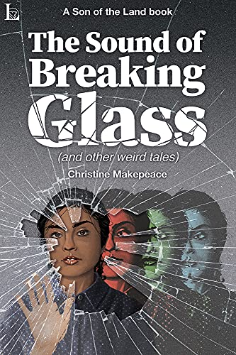 The Sound of Breaking Glass: (and other weird tales) by [Christine Makepeace, Gabino Iglesias]