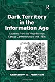 Dark Territory in the Information Age: Learning from the West German Census Controversies of the 1980s