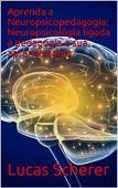 Aprenda a Neuropsicopedagogia: Neuropsicológia ligada a pedagogia e sua aprendizagem