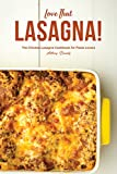 Love That Lasagna!: The Chicken Lasagna Cookbook for Pasta Lovers