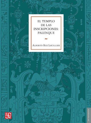 El Templo de las Inscripciones: Palenque = The Temple of the Inscriptions (Antropologia)