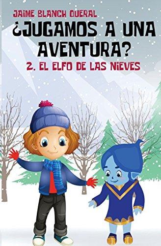 El Elfo de las Nieves: Volume 2 (¿Jugamos a una aventura?)