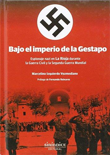 Bajo el imperio de la Gestapo: Espionaje nazi en La Rioja durante la Guerra Civil y la Segunda Guerr