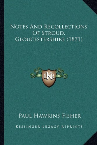 Notes and Recollections of Stroud, Gloucestershire (1871) Paperback