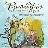 Le paradis est magnifique: Un livre pour enfants sur la mort, le deuil et les adieux à un...