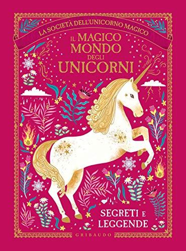 Il magico mondo degli unicorni. Segreti e leggende