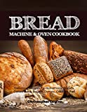 Bread Machine & Oven Cookbook: Delicious Bread Machine Recipes for Homemade Breads, Cakes, Buns, Bagels, Donuts, Cookies, Pies, Tarts (Bread Machine Cookbook Book 2)