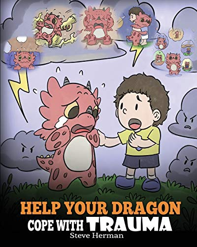 Help Your Dragon Cope with Trauma: A Cute Children Story to...