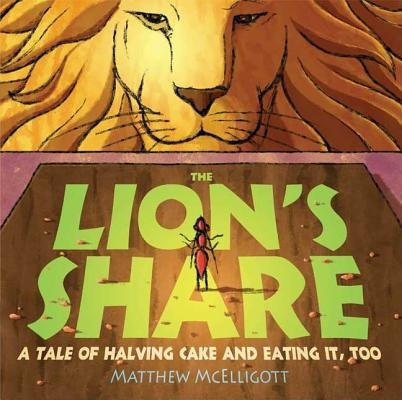 The Lion's Share( A Tale of Halving Cake and Eating It Too)[LIONS SHARE][Hardcover]